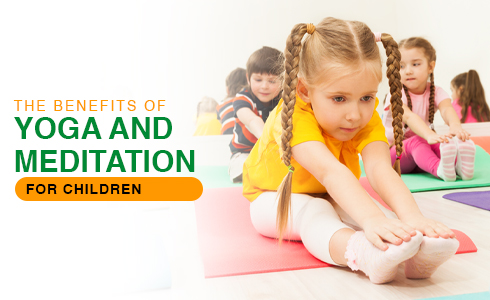 The Benefits of Yoga & Meditation for Children